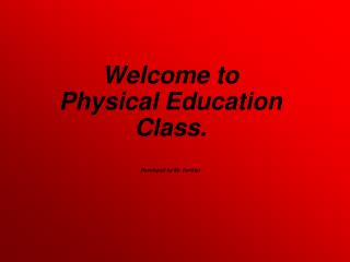 Welcome to  Physical Education Class. Developed by Mr. Recktor