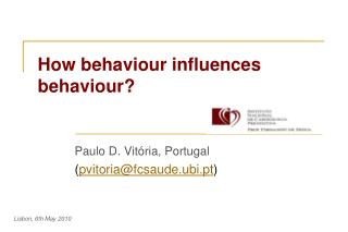 How behaviour influences behaviour?