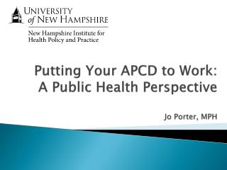 Putting Your APCD to Work:  A Public Health Perspective Jo Porter, MPH