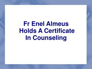Fr Enel Almeus Holds A Certificate In Counseling