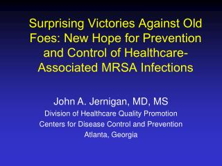 John A. Jernigan, MD, MS Division of Healthcare Quality Promotion
