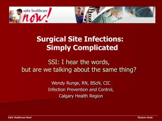 Wendy Runge, RN, BScN, CIC Infection Prevention and Control,  Calgary Health Region