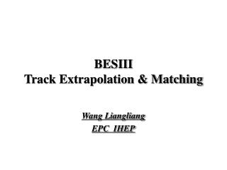 BESIII Track Extrapolation & Matching
