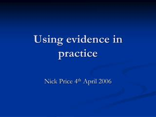 Using evidence in practice