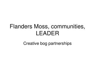 Flanders Moss, communities, LEADER