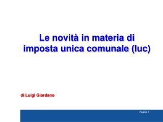 Le novità in materia di imposta unica comunale ( Iuc ) di Luigi Giordano