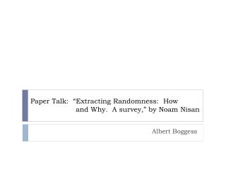 "Paper Talk:  ""Extracting Randomness:  How  		and Why.  A survey,"" by Noam Nisan"