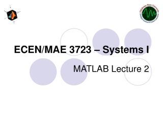 ECEN/MAE 3723 – Systems I