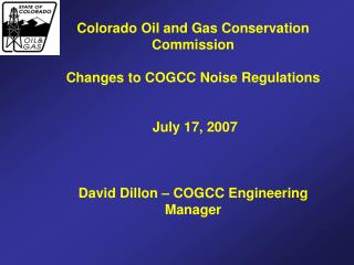 Colorado Oil and Gas Conservation Commission Changes to COGCC Noise Regulations  July 17, 2007