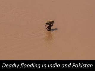 Deadly flooding in India and Pakistan