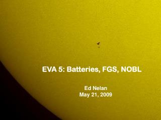 EVA 5: Batteries, FGS, NOBL