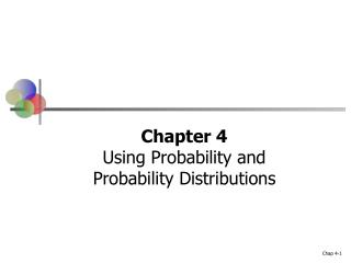 Chapter 4 Using Probability and  Probability Distributions
