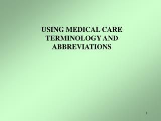 USING MEDICAL CARE TERMINOLOGY AND ABBREVIATIONS