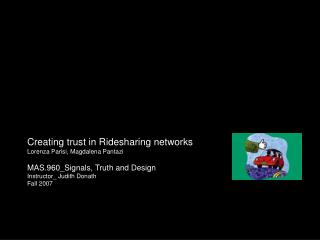 Creating trust in Ridesharing networks  Lorenza Parisi, Magdalena Pantazi  MAS.960_Signals, Truth and Design Instructor_