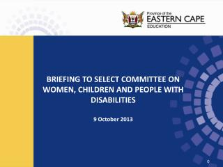 BRIEFING TO SELECT COMMITTEE ON WOMEN, CHILDREN AND PEOPLE WITH DISABILITIES 9 October 2013
