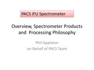 Overview, Spectrometer Products and  Processing Philosophy