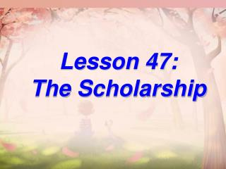 Lesson 47: The Scholarship