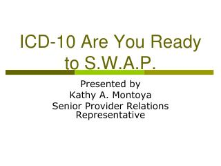 ICD-10 Are You Ready to S.W.A.P.
