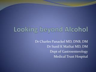 Looking beyond Alcohol