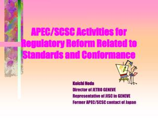 APEC/SCSC Activities for Regulatory Reform Related to Standards and Conformance