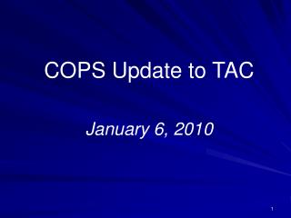 COPS Update to TAC January 6, 2010