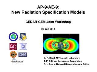 AP-9/AE-9:  New Radiation Specification Models CEDAR-GEM Joint Workshop 29 Jun 2011