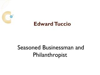 Edward Tuccio - A Seasoned Businessman and Philanthropist