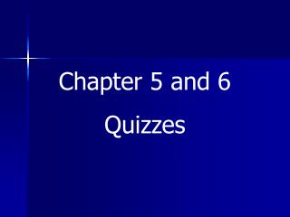 Chapter 5 and 6 Quizzes