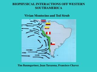 BIOPHYSICAL INTERACTIONS OFF WESTERN SOUTHAMERICA Vivian Montecino and Ted Strub