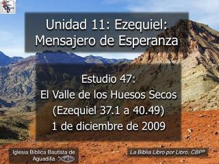 Estudio 47:  El Valle de los Huesos Secos (Ezequiel 37.1 a 40.49)  1 de diciembre de 2009