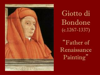 "Giotto di Bondone (c.1267-1337) "" Father of Renaissance Painting """