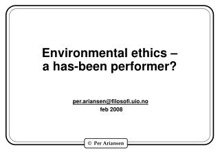 Environmental ethics –  a has-been performer?