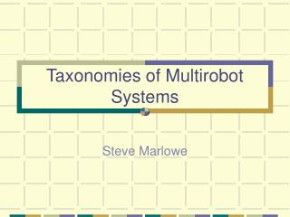 Taxonomies of Multirobot Systems