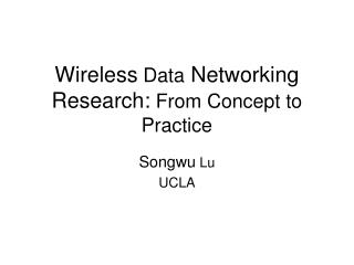 Wireless  Data  Networking Research:  From Concept to Practice