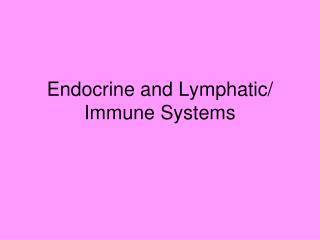 Endocrine and Lymphatic/ Immune Systems