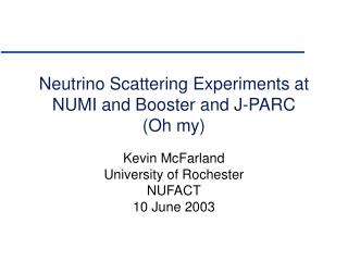 Neutrino Scattering Experiments at NUMI and Booster and J-PARC (Oh my)