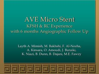 AVE Micro Stent KFSH & RC Experience  with 6 months Angiographic Follow Up