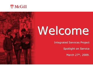 Integrated Services Project Spotlight on Service March 27 th , 2009.