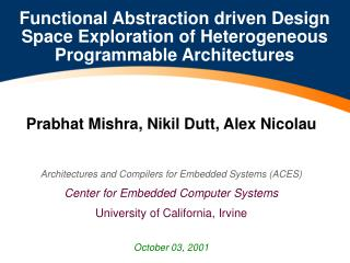 Prabhat Mishra, Nikil Dutt, Alex Nicolau Architectures and Compilers for Embedded Systems (ACES) Center for Embedded Com