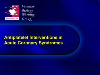 Antiplatelet Interventions in  Acute Coronary Syndromes