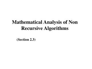 Mathematical Analysis of Non            Recursive Algorithms                (Section 2.3)