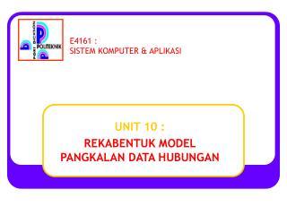 UNIT 10 : REKABENTUK MODEL PANGKALAN DATA HUBUNGAN