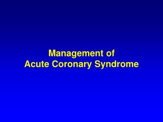 Management of  Acute Coronary Syndrome