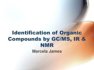 Identification of Organic Compounds by GC/MS, IR & NMR