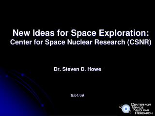 New Ideas for Space Exploration: Center for Space Nuclear Research (CSNR)