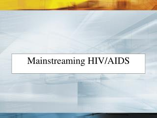 Mainstreaming HIV/AIDS