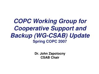 COPC Working Group for Cooperative Support and Backup (WG-CSAB) Update Spring COPC 2007