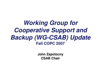 Working Group for Cooperative Support and Backup (WG-CSAB) Update Fall COPC 2007