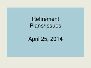 Retirement  Plans/Issues April 25, 2014