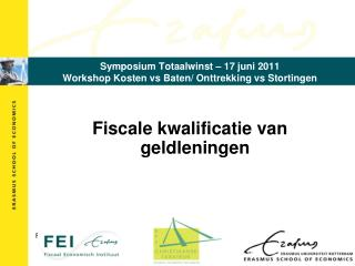 Symposium Totaalwinst – 17 juni 2011 Workshop Kosten vs Baten/ Onttrekking vs Stortingen